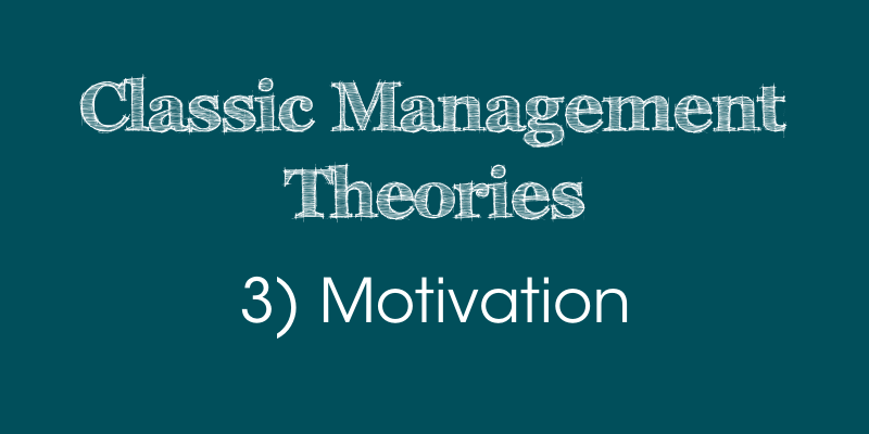 Classic Management Theories: 3) Motivation